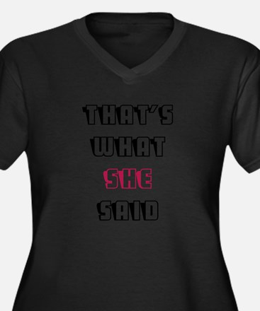THATS WHAT SHE SAID Plus Size T-Shirt
