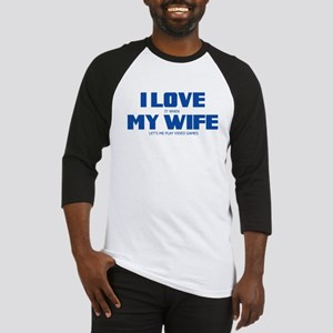 I LOVE IT WHEN MY WIFE LETS ME PLAY VIDEO GAMES Ba