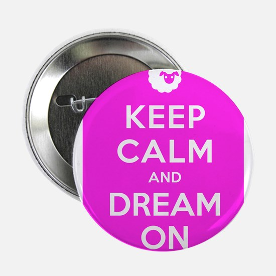 """Keep Calm And Dream On 2.25"""" Button"""