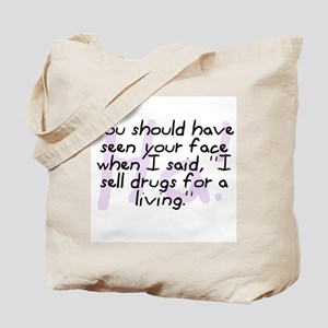 """I Sell Drugs For A Living"" Tote Bag"