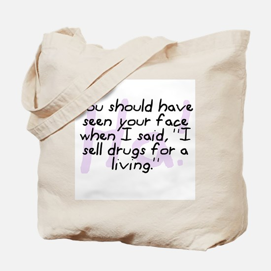 """""""I Sell Drugs For A Living"""" Tote Bag"""
