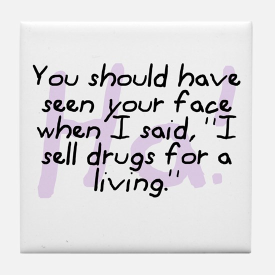 """I Sell Drugs For A Living"" Tile Coaster"