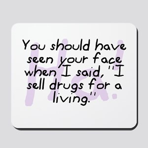 """I Sell Drugs For A Living"" Mousepad"