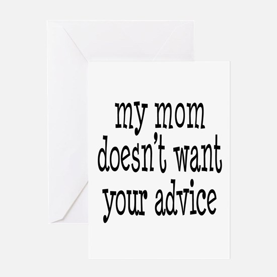 My Mom Doesn't Want Your Advice Greeting Card