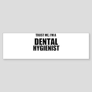 Trust Me, Im A Dental Hygienist Bumper Sticker