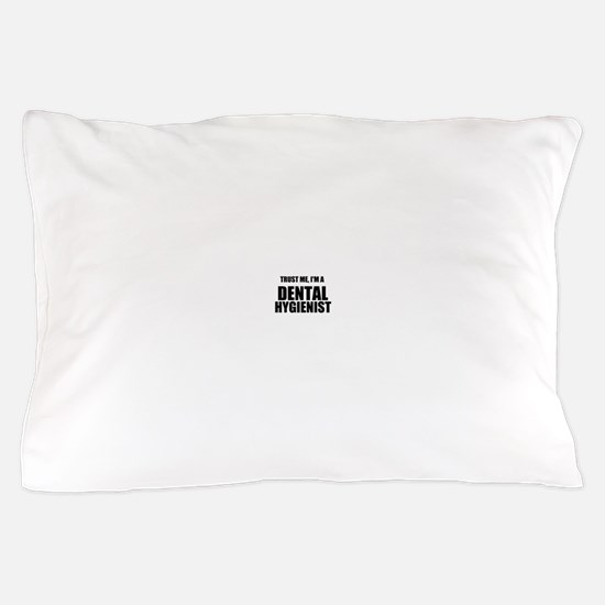 Trust Me, Im A Dental Hygienist Pillow Case