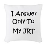 I answer only to my JRT Woven Throw Pillow