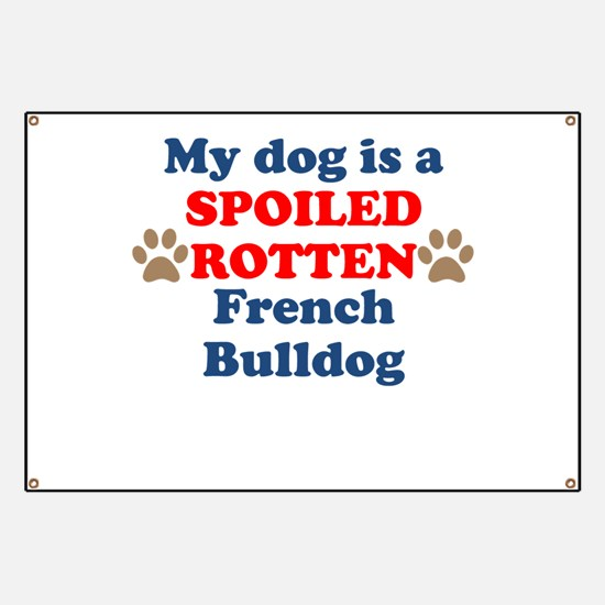 Spoiled Rotten French Bulldog Banner