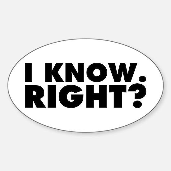 I Know. Right? Sticker (Oval)