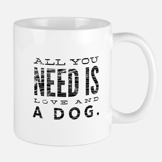 All You Need is Love and a Dog Mugs