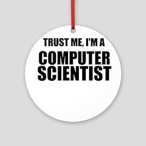 Trust Me, Im A Computer Scientist Ornament (Round)