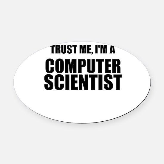 Trust Me, Im A Computer Scientist Oval Car Magnet