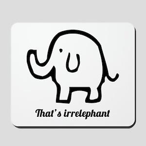 That's Irrelephant Mousepad