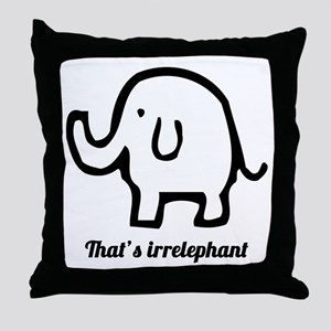 That's Irrelephant Throw Pillow