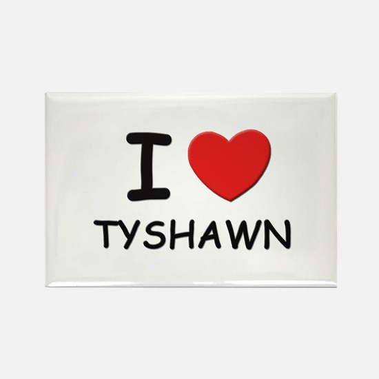 I love Tyshawn Rectangle Magnet