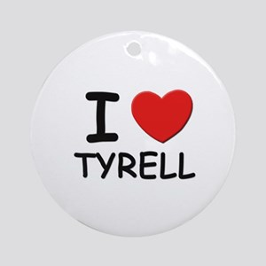I love Tyrell Ornament (Round)