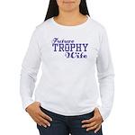 Future Trophy Wife Women's Long Sleeve T-Shirt