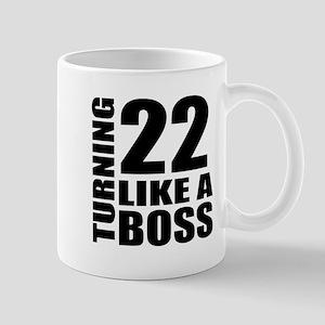 Turning 22 Like A Boss Birthday 11 oz Ceramic Mug