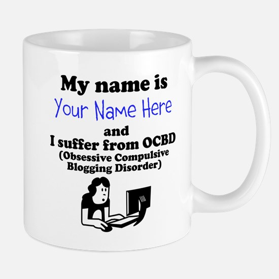 Custom Obsessive Compulsive Blogging Disorder Mug