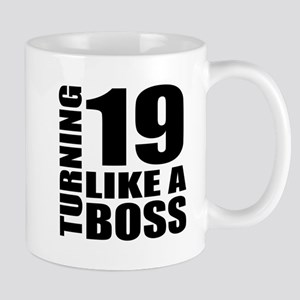Turning 19 Like A Boss Birthday 11 oz Ceramic Mug