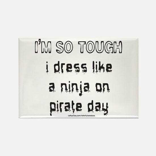 I'M SO TOUGH/NINJA/PIRATE Rectangle Magnet