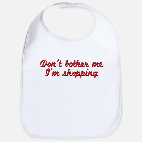 Don't bother me, I'm shopping Bib