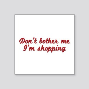 Don't bother me, I'm shopping Sticker