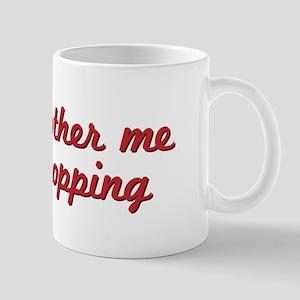 Don't bother me, I'm shopping Mug