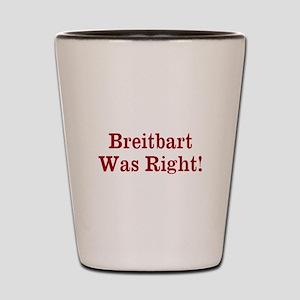 Breitbart Was Right! Shot Glass