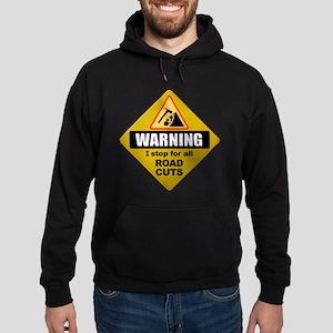WARNING: I stop for all Road Cuts Sweatshirt