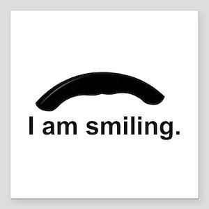 "I am smiling. Square Car Magnet 3"" x 3"""