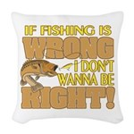 If Fishing is Wrong Woven Throw Pillow