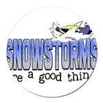 Snowstorms - Good Thing Round Car Magnet