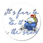 It's fun to do it.... Round Car Magnet