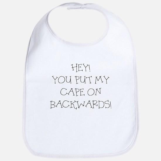 HEY YOU PUT MY CAPE ON BACKWARDS Bib