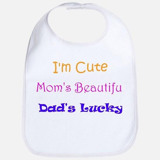 I'm Cute, Mom's Beautiful, Dad's Lucky Bib
