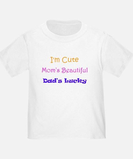 I'm Cute, Mom's Beautiful, Dad's Lucky T-Shirt