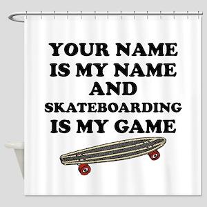 Custom Skateboarding Is My Game Shower Curtain