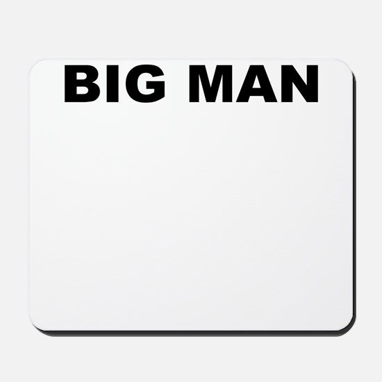 BIG MAN Mousepad