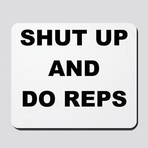 SHUT UP AND DO REPS Mousepad