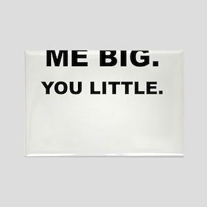 ME BIG YOU LITTLE Rectangle Magnet