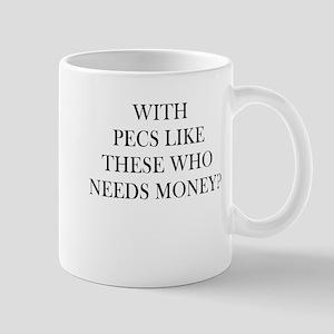 WITH PECS LIKE THESE WHO NEEDS MONEY Mug
