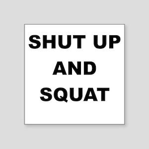 SHUT UP AND SQUAT Sticker