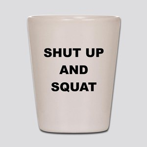 SHUT UP AND SQUAT Shot Glass