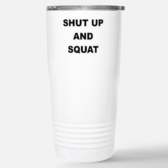 SHUT UP AND SQUAT Travel Mug