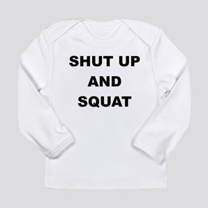 SHUT UP AND SQUAT Long Sleeve T-Shirt