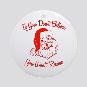 If You Don't Believe, You Won Ornament (Round)