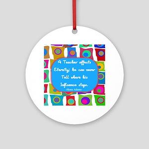A teacher affect eternity Ornament (Round)