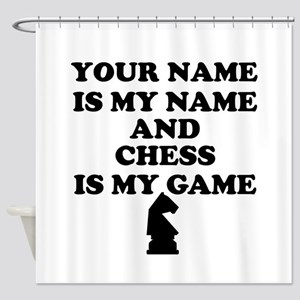 Custom Chess Is My Game Shower Curtain