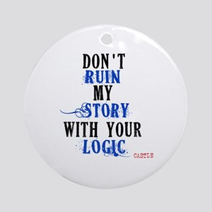 Don't Ruin My Story Quote (v3) Ornament (Round)